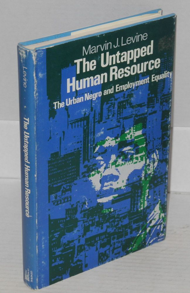 The untapped human resource: the urban Negro and employment equality. Marvin J. Levine.