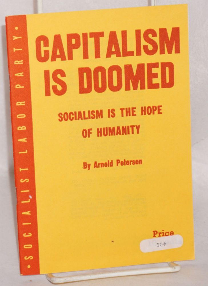 Capitalism is doomed; socialism is the hope of humanity. Arnold Petersen.