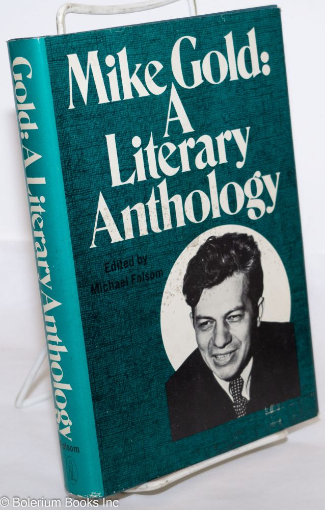 Mike Gold, a literary anthology. Edited, with an introduction by Michael Folsom. Michael Gold.