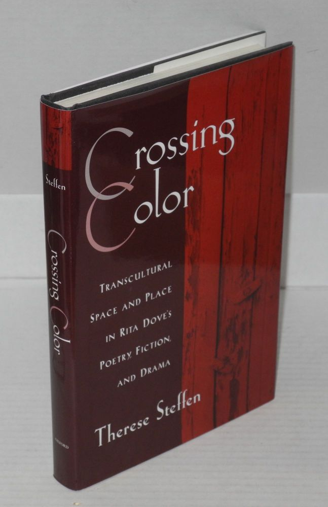 Crossing color transcultural space and place in Rita Dove's poetry, firction, and drama. Therese Steffen.