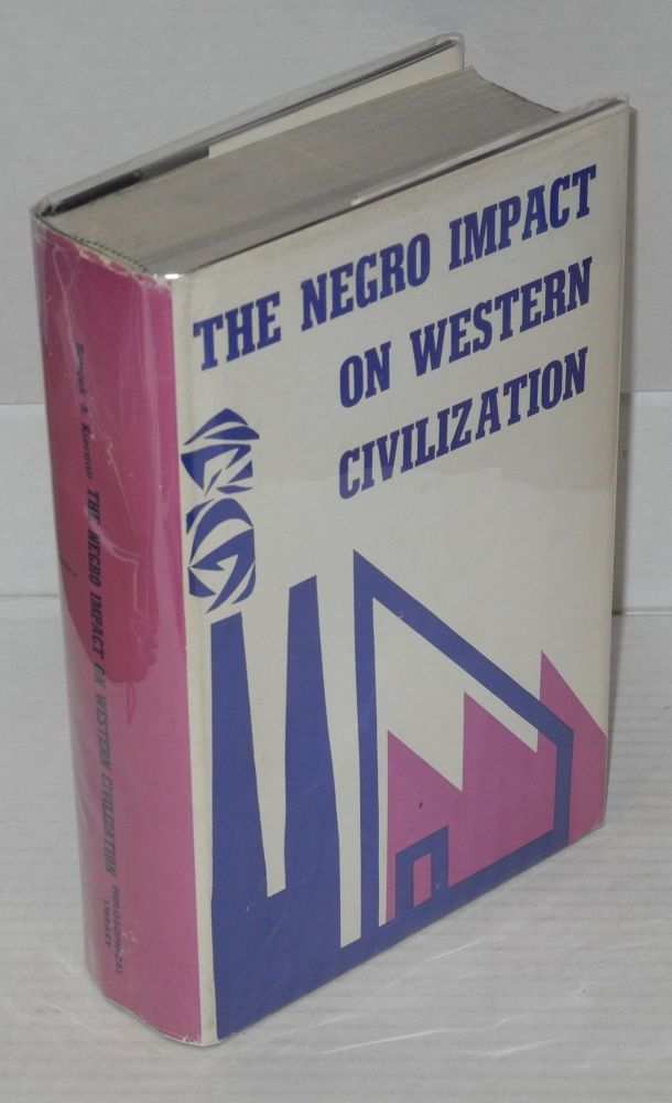 The Negro impact on western civilization. Joseph S. Roucek, Thomas Kiernan.