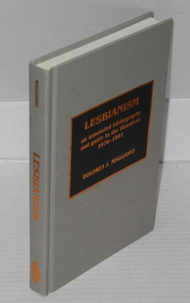 Lesbianism: an annotated bibliography and guide to the literature, 1976-1991. Dolores J. Maggiore.