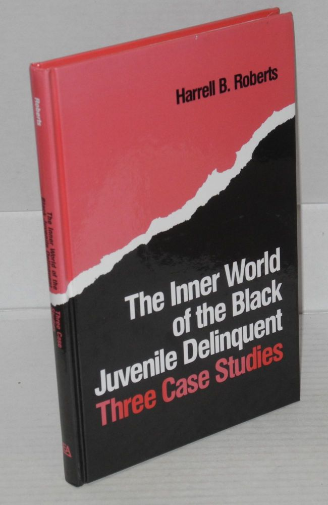 The inner world of the black juvenile delinquent; three case studies. Harrell B. Roberts.