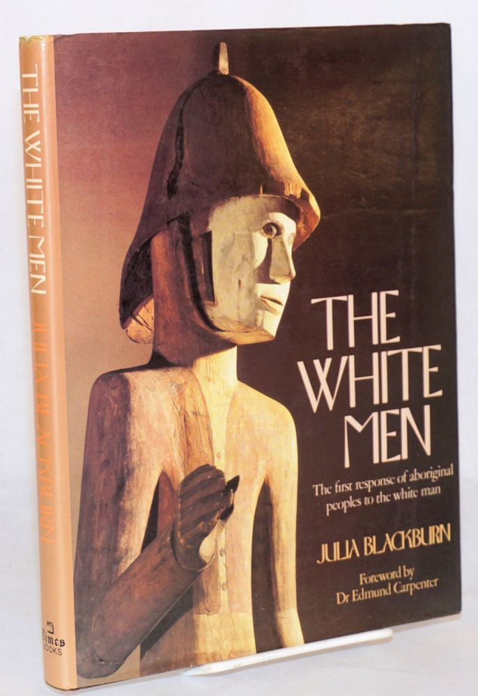 The white men the first response of aboriginal peoples to the white man. Foreword by Dr Edmund Carpenter. Julia Blackburn.