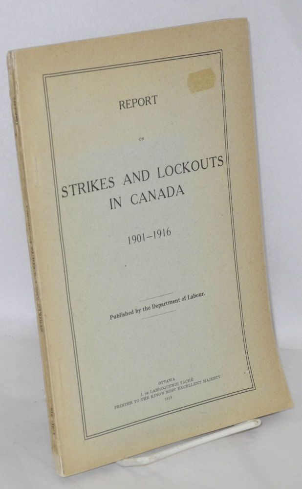 Report on strikes and lockouts in Canada, 1901-1916. Frederick Albert Acland.