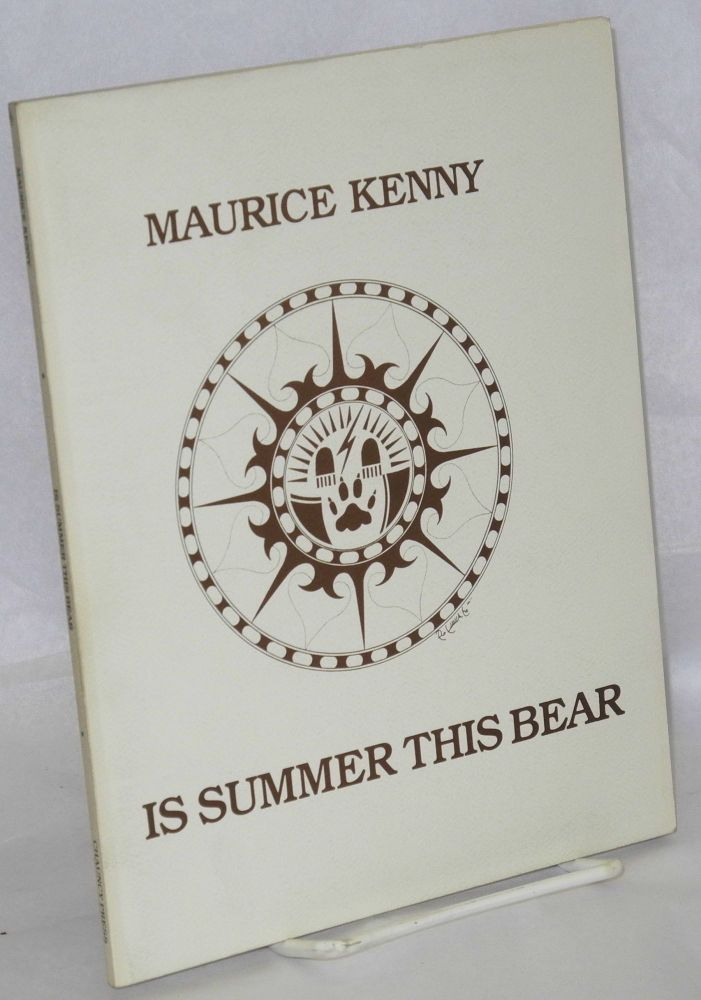 Is summer this bear. Maurice Kenny.