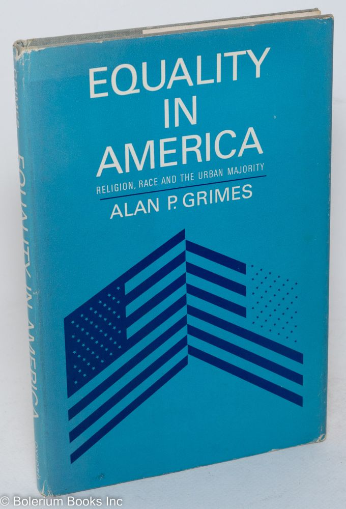 Equality in America; religion, race and the urban majority. Alan P. Grimes.