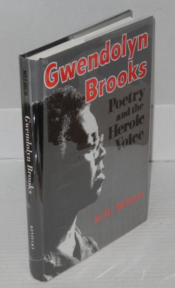 Gwendolyn Brooks; poetry and the heroic voice. D. H. Melhem.