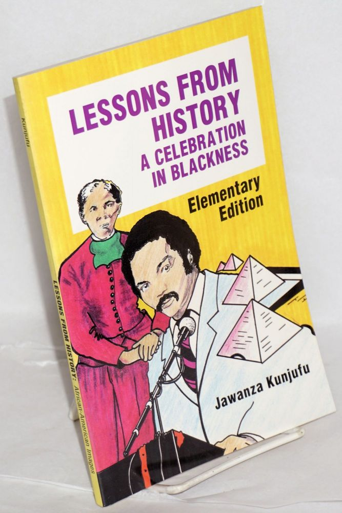 Lessons from history; a celebration in blackness, elementary edition, illustrated by Yaounde Olu and Cornell Barnes. Jawanza Kunjufu.