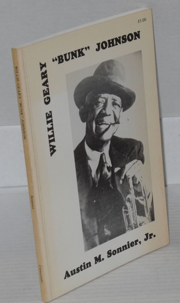 "Willie Geary ""Bunk"" Johnson; the New Iberia years. Austin M. Sonnier, Jr."