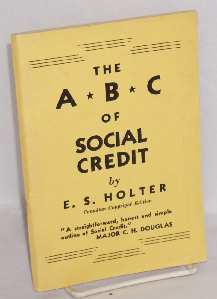 The ABC of social credit. With a foreward by Charles A. Bowman. E. S. Holter.