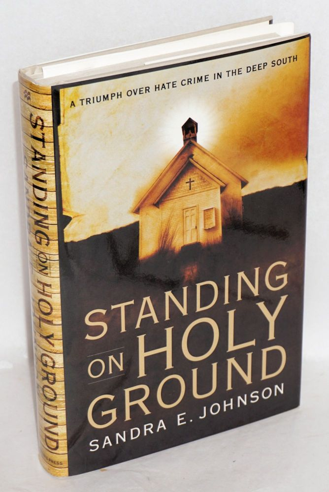 Standing on holy ground; a triumph over hate crime in the deep south. Sandra E. Johnson.