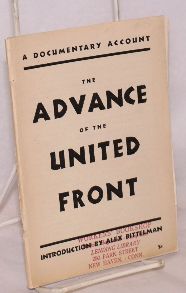 The advance of the united front; a documentary account. Introduction by Alex Bittelman. USA. Central Committee Communist Party.