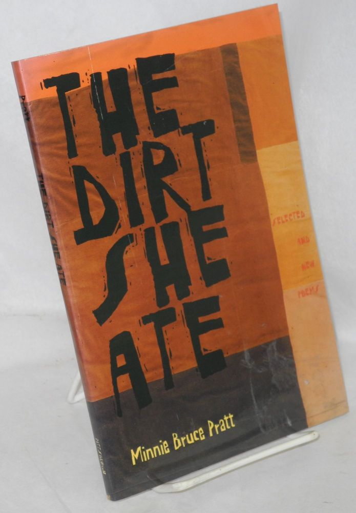 The dirt she ate; selected and new poems. Minnie Bruce Pratt.