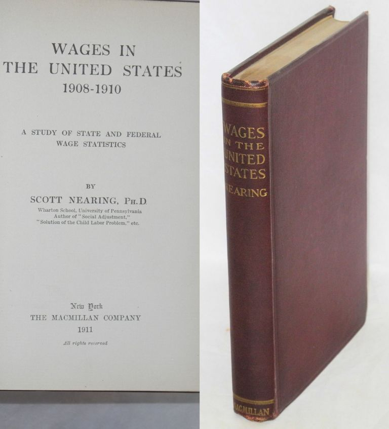 Wages in the United States, 1908-1910; a study of state and federal wage statistics. Scott Nearing.