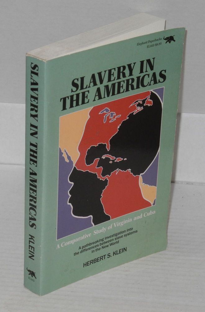 Slavery in the Americas; a comparative study of Virginia and Cuba. Herbert S. Klein.