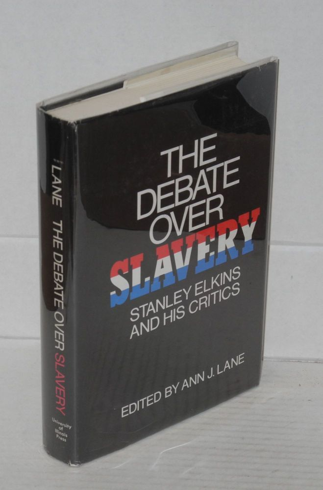 The debate over slavery; Stanley Elkins and his critics. Ann J. Lane, ed.