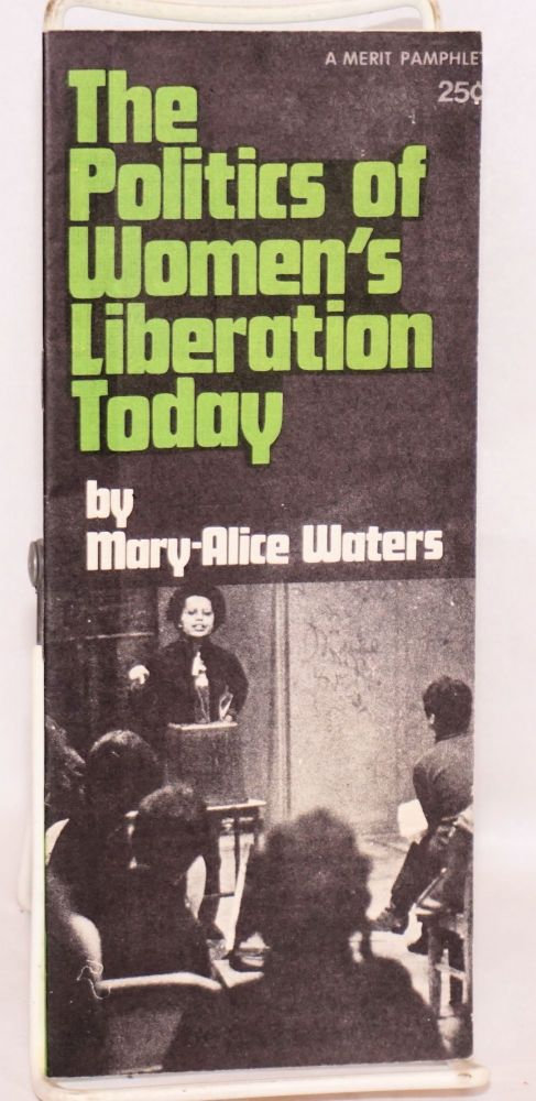 The politics of women's liberation today. Mary-Alice Waters.