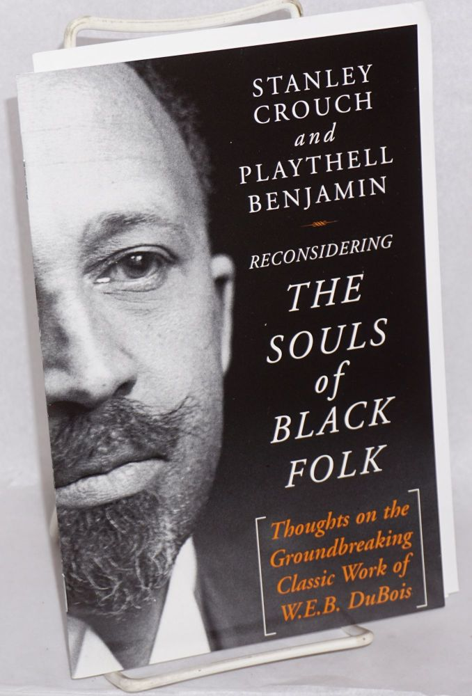 Reconsidering the souls of black folk. Stanley Crouch, Playthell Benjamin.