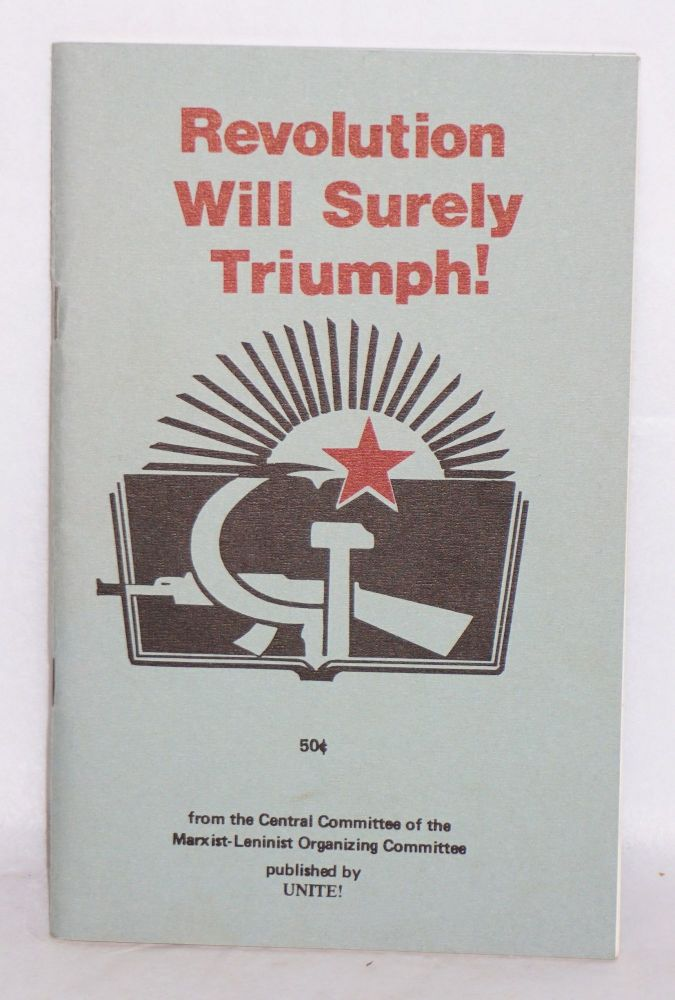 Revolution will surely triumph! On the international situation. A statement from the Central Committee of the Marxist-Leninist Organizing Committee on the current world situation and the tasks of the working class, including discussion of the basic contradictions of imperialism, the correct strategy and tactics of the proletariat and its allies, and the struggle against modern revisionism and the anti-Leninist theory of the 'three worlds.'. Marxist-Leninist Organizing Committee. Central Committee.