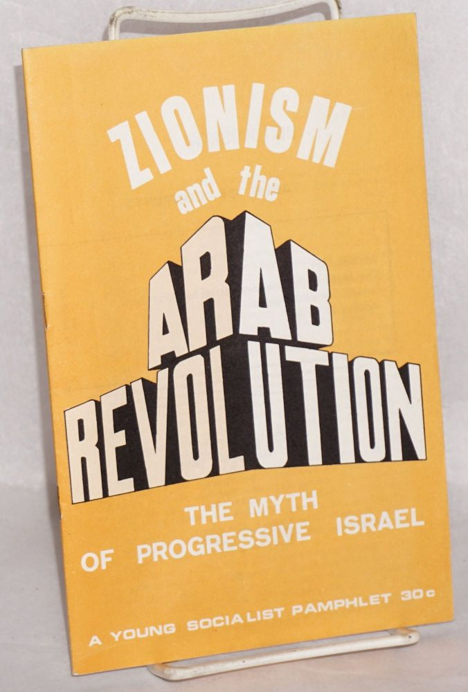 Zionism and the Arab revolution; the myth of progressive Israel. Peter Buch, Les Evans, Israeli Socialist Organization.