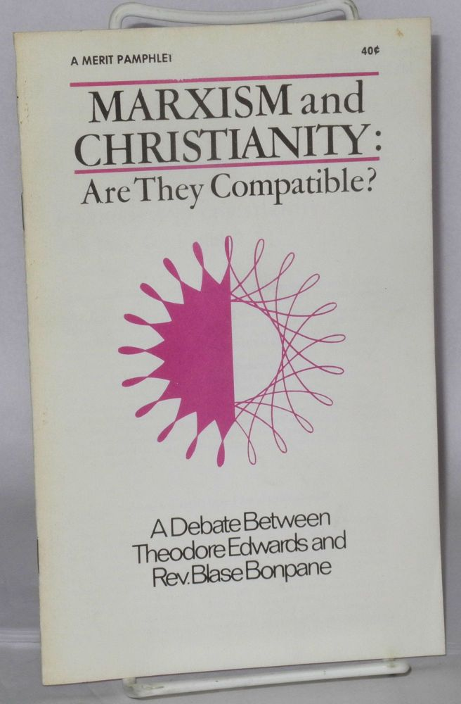 Marxism and Christianity: are they compatible? a debate. Theodore Edwards, pseud., Rev. Blase Bonpane.