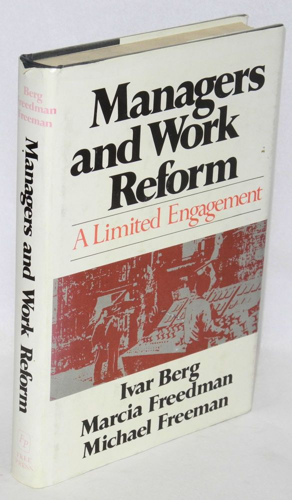 Managers and work reform; a limited engagement. Ivar Berg, , Marcia Freedman, Michael Freeman.