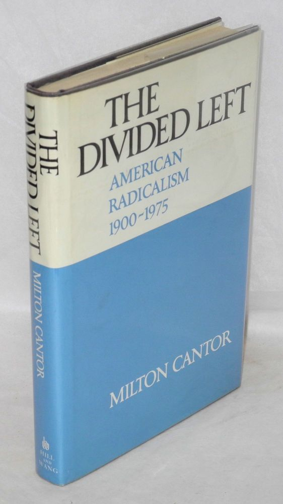 The divided left; American radicalism, 1900-1975. Milton Cantor.