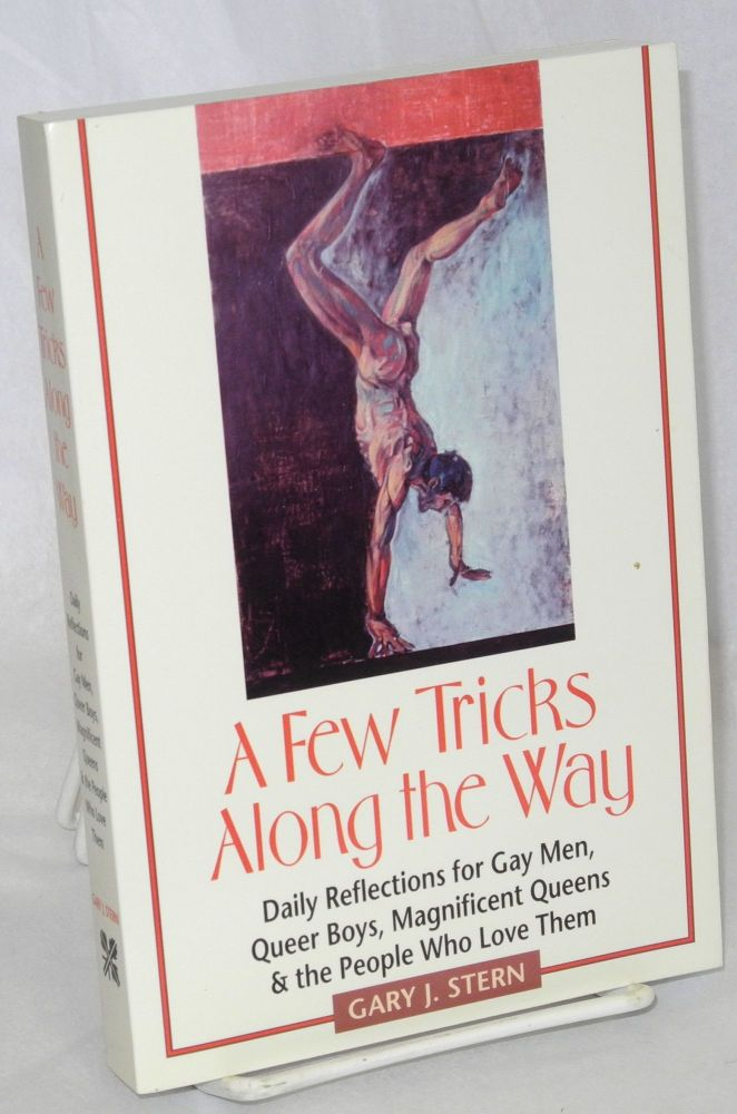 A few tricks along the way; daily reflections for gay men, queer boys, magnificent queens, and the people who love them. Gary J. Stern.