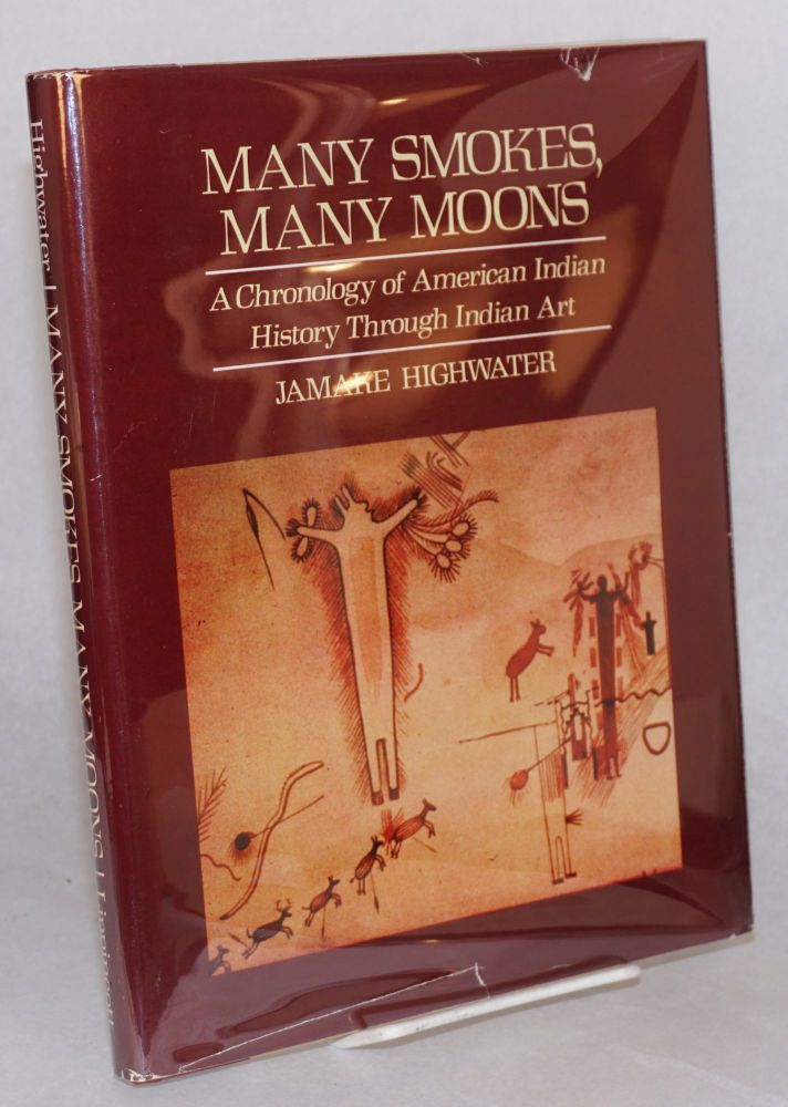 Many smokes, many moons: a chronology of American Indian history through Indian art. Jamake Highwater.