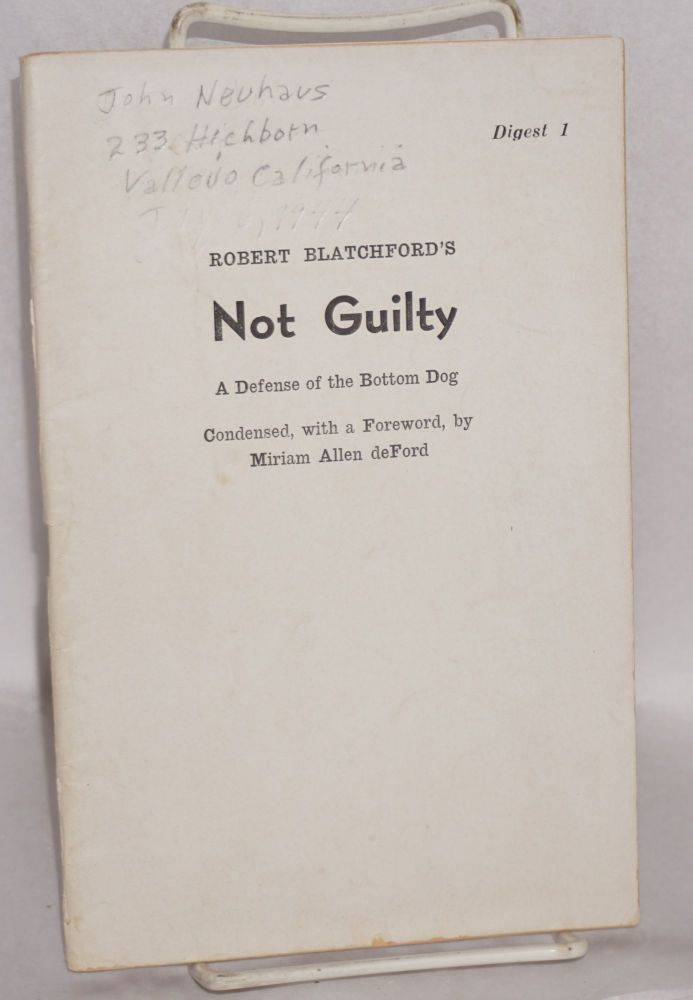 Robert Blatchford's Not Guilty: a defense of the bottom dog, condensed, with a foreword by Miriam Allen deFord. Robert Blatchford.