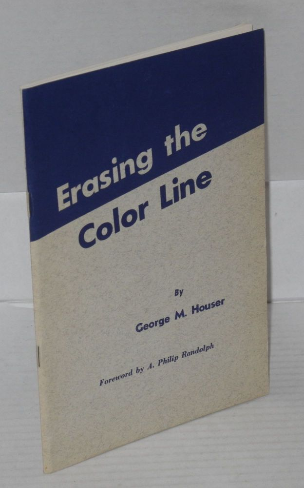 Erasing the color line. Foreword by A. Philip Randolph. Illustrations by William Huntington. George M. Houser.