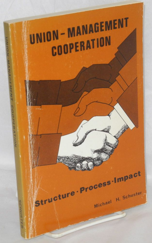Union-management cooperation; structure, process, impact. Michael H. Schuster.