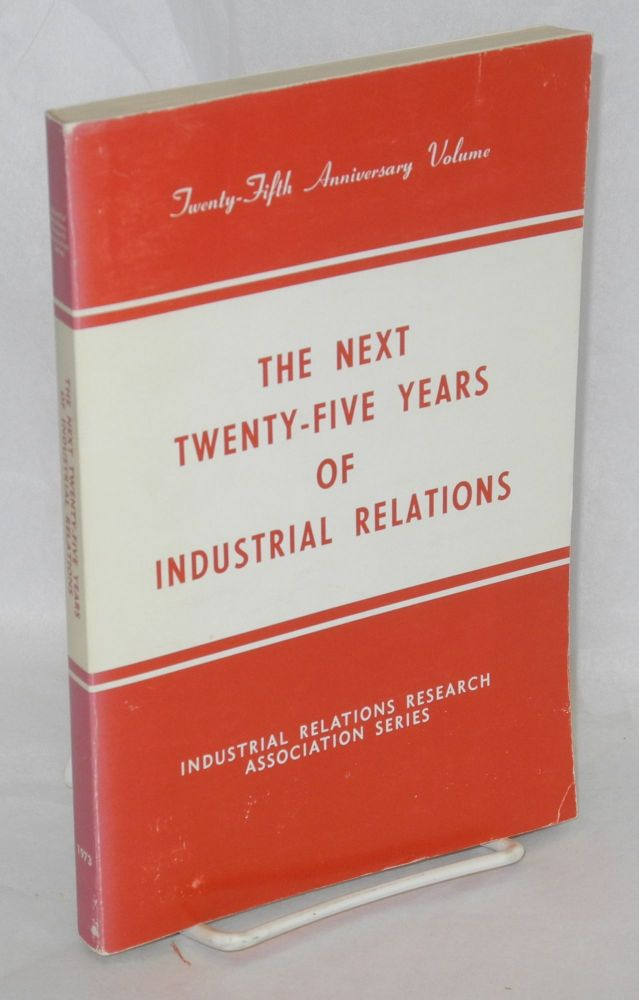 The next twenty-five years of industrial relations. Gerald G. Somers, ed.