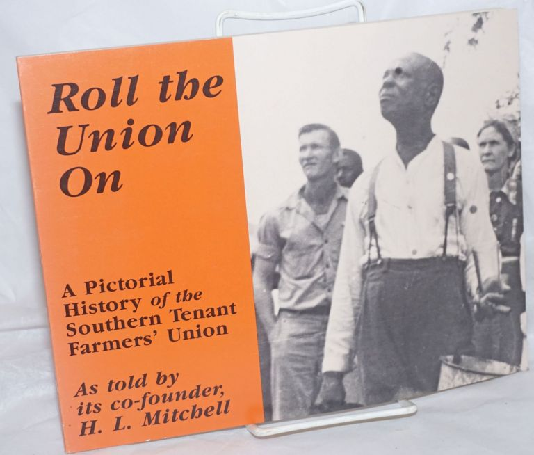 Roll the union on; a pictorial history of the Southern Tenant Farmers' Union. With an introduction by Orville Vernon Burton. H. L. Mitchell.