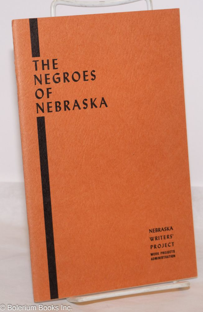 The Negroes of Nebraska. Work Projects Administration in the State of Nebraska Workers of the Writers' Program, , Paul Gibson.