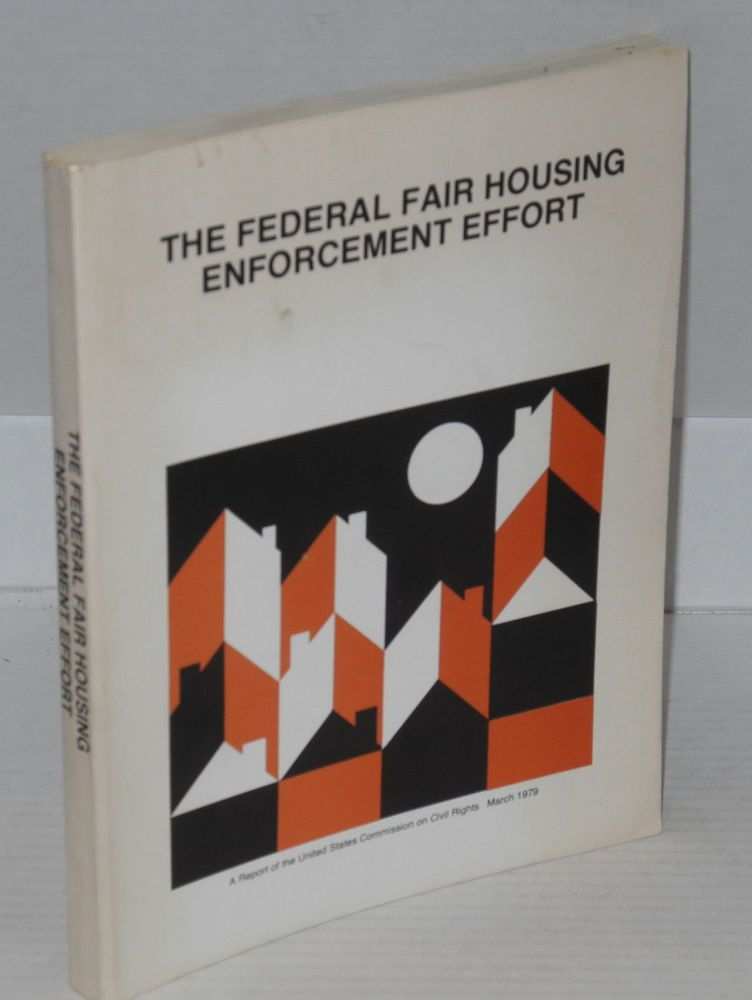 The Federal fair housing enforcement effort; a report. United States. Commission on Civil Rights.