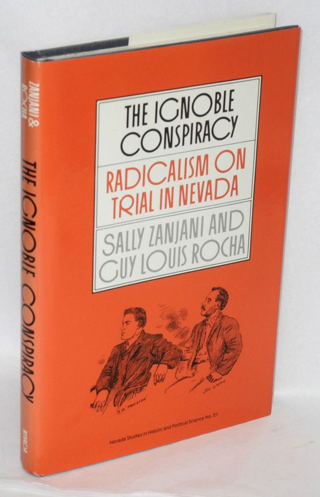 The ignoble conspiracy; radicalism on trial in Nevada. Sally Zanjani, Guy Louis Rocha.