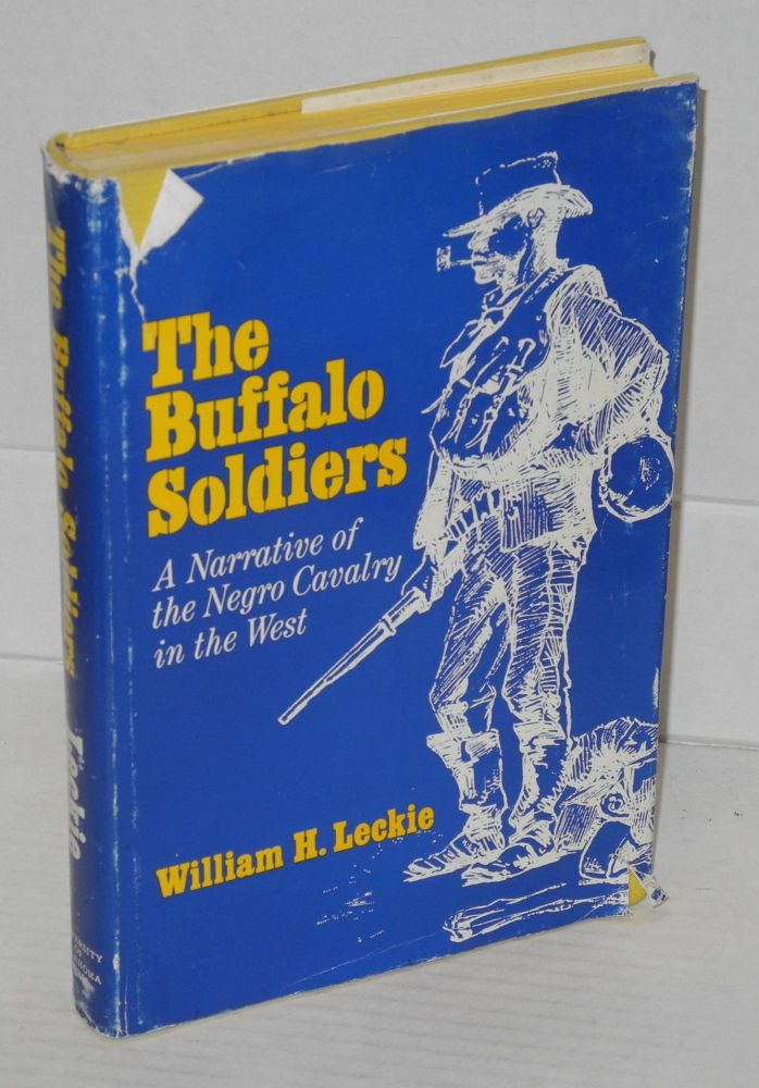 The buffalo soldiers; a narrative of the Negro cavalry in the west. William H. Leckie.