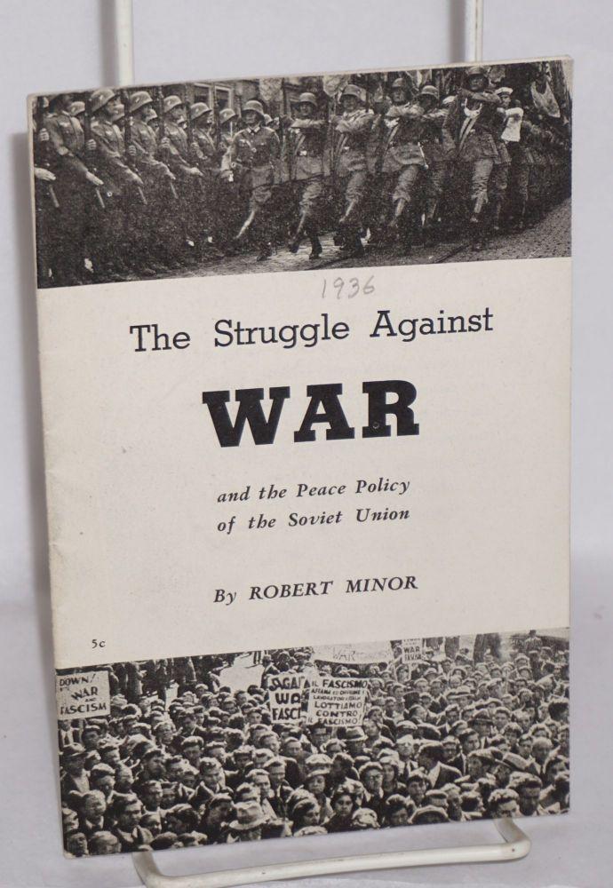 The struggle against war and the peace policy of the Soviet Union. Robert Minor.