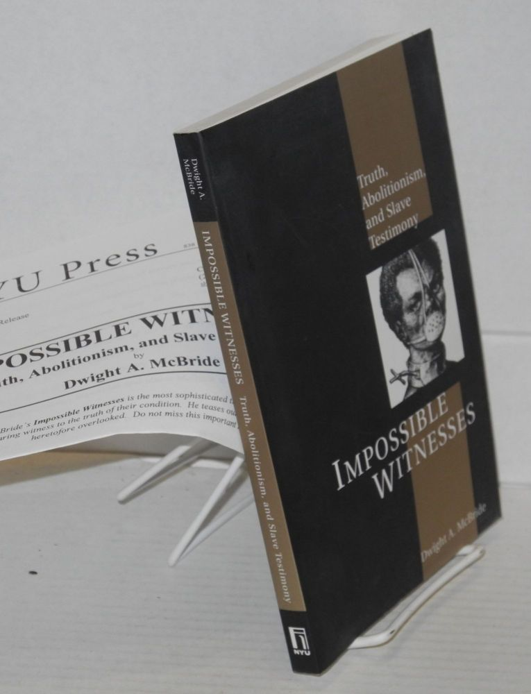 Impossible witnesses; truth, abolitionism, and slave testimony. Dwight A. McBride.