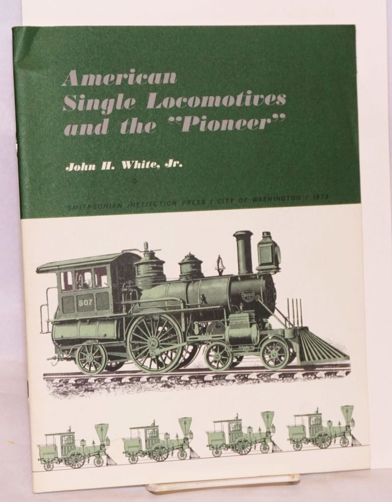 American single locomotives and the Pioneer. John H. White, Jr.