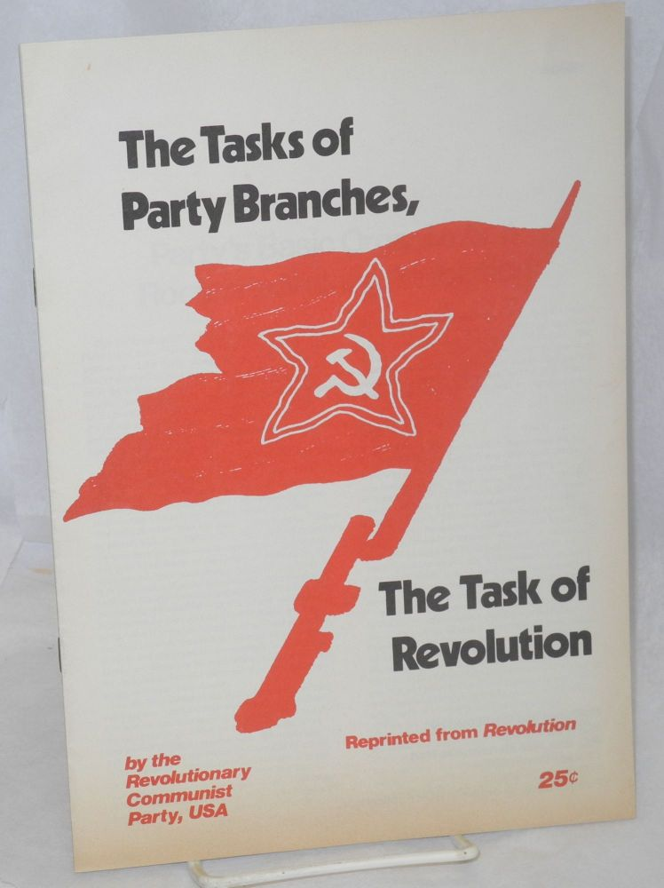 The tasks of Party branches, the task of revolution. [cover title]. USA Revolutionary Communist Party.