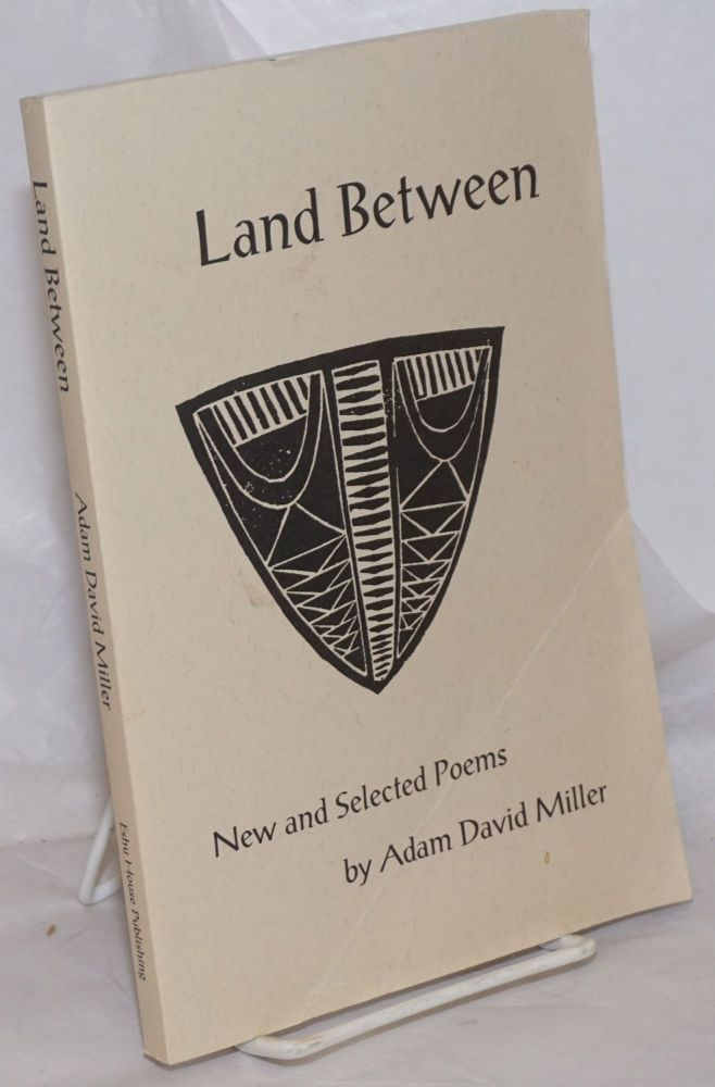 Land between; new and selected poems. Adam David Miller.