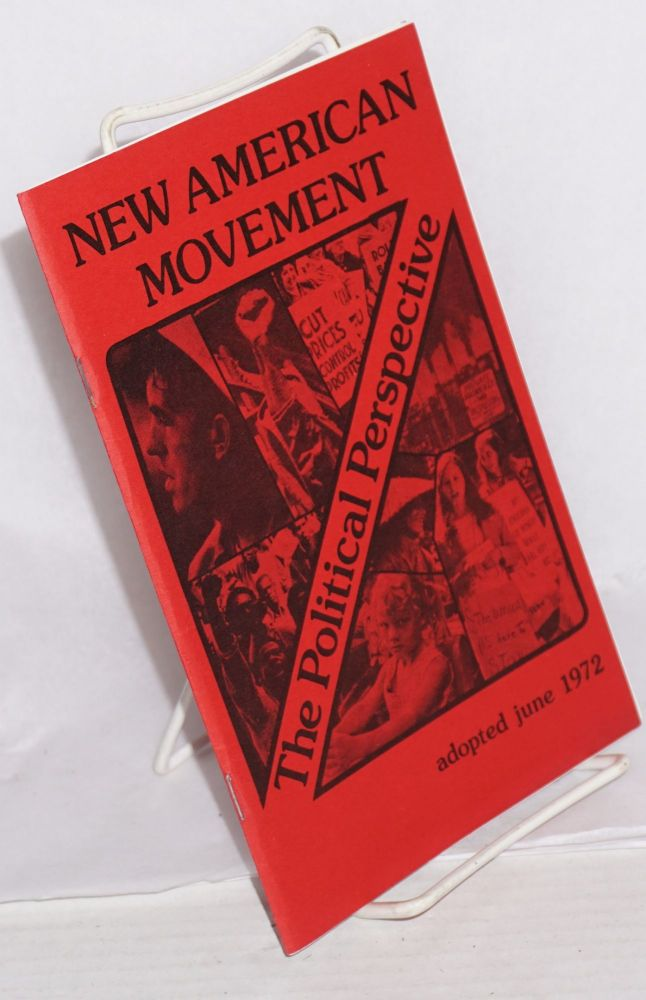The political perspective; adopted at the national founding convention, June, 1972. New American Movement.