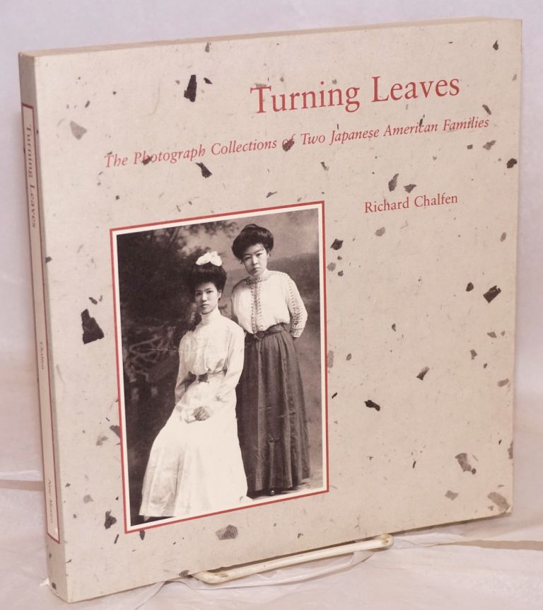 Turning leaves; the photograph collections of two Japanese American families. Richard Chalfen.