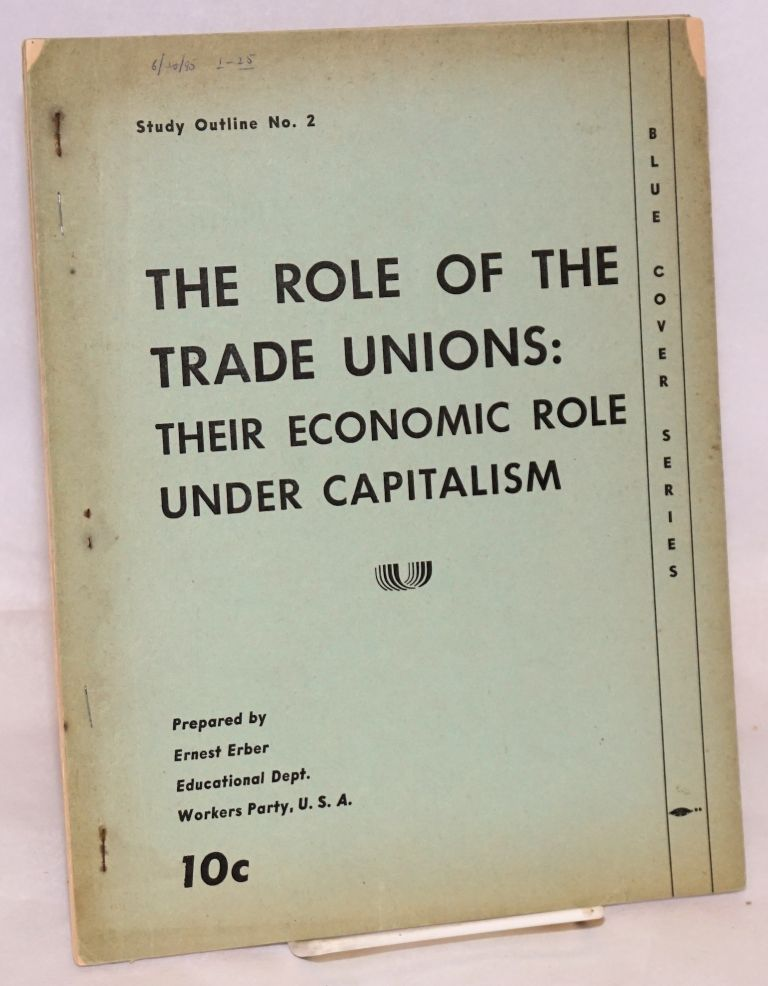 The role of the trade unions: their economic role under capitalism. Ernest Erber.