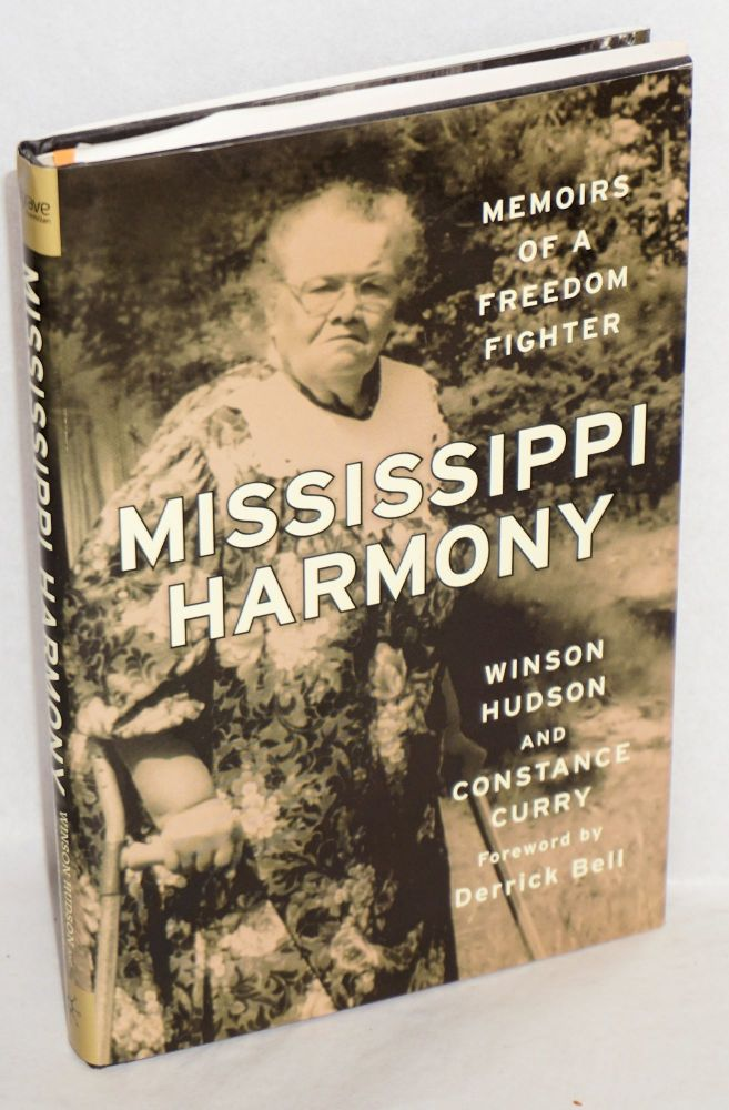 Mississippi harmony; memoirs of a freedom fighter, foreword by Derrick Bell. Winson Hudson, Cosntance Curry.