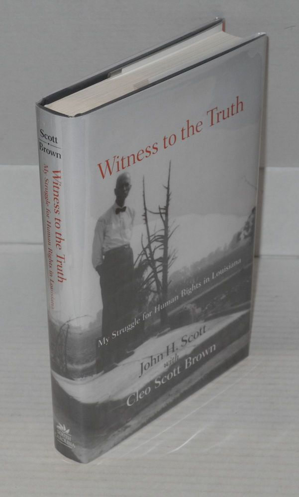 Witness to the truth; my struggle for human rights in Lousiana. John H. Scott, Cleo Scott Brown.