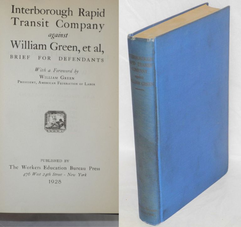 Interborough Rapid Transit Company against William Green, et al, brief for the defendants. With a foreword by William Green. Herman Oliphant, William Green.